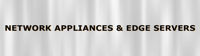 Network Appliances & Edge Servers